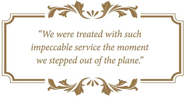 Quote: We were treated with such impeccable service the moment we stepped out of the plane.