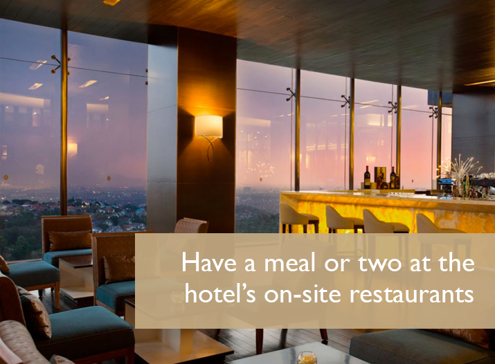 Have a meal or two at the hotel's on-site restaurants